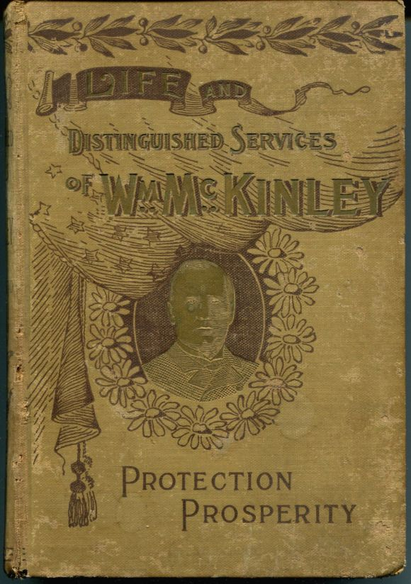 Life And Distinguished Services of Wm. Mc Kinley Protection Prosperity, 1896