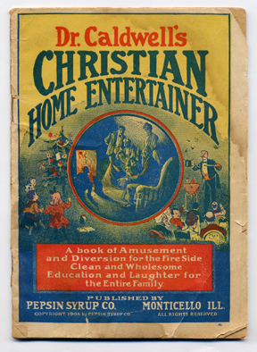 Dr. Caldwell's Christian entertainer. Monticello, IL: Pepsin Syrup Co., n.d., [1908]