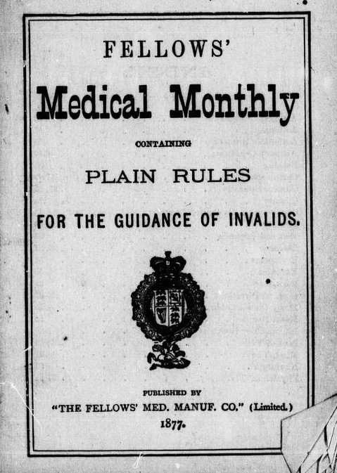 Plain rules for the guidance of invalids with directions for using Fellows' compound syrup of hypophosphites by James I. Fellows  1877