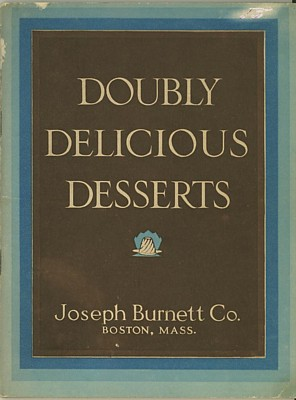 Doubly Delicious Desserts (not dated, 48 pages) was one of several recipe booklets published by the Joseph Burnett Company of Boston, Massachusetts.